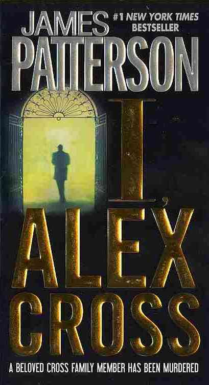 I, Alex Cross By Patterson, James