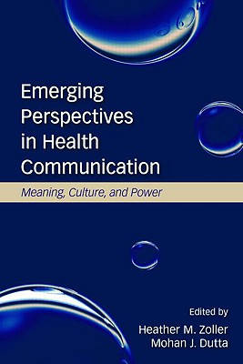Emerging Perspectives in Health Communicaiton By Zoller, Heather M. (EDT)/ Dutta, Mohan J.